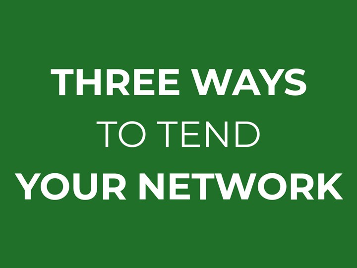Three Ways to Tend Your Network