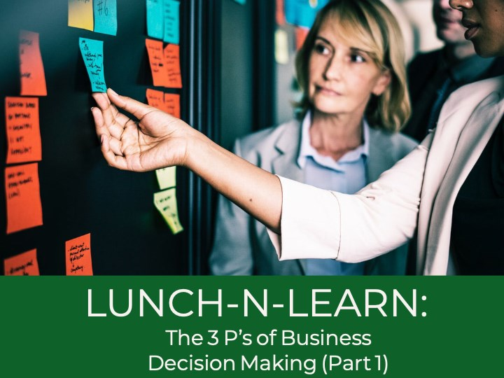 LUNCH N LEARN: The 3 P's of Business Decision-Making (Part 1)